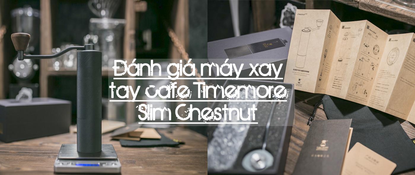 Đánh giá Timemore Slim Chestnut Chiếc máy xay tay cà phê tuyệt vời cho ai yêu thích cà phê tươi