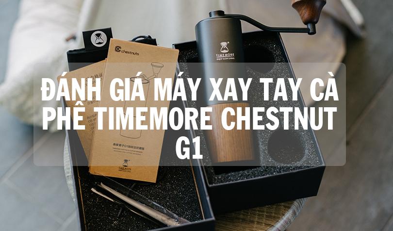 Đánh giá máy xay tay cà phê Timemore Chestnut G1