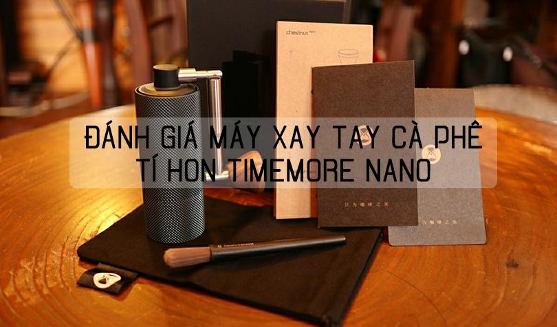 Đánh giá máy xay tay cà phê tí hon Timemore Nano