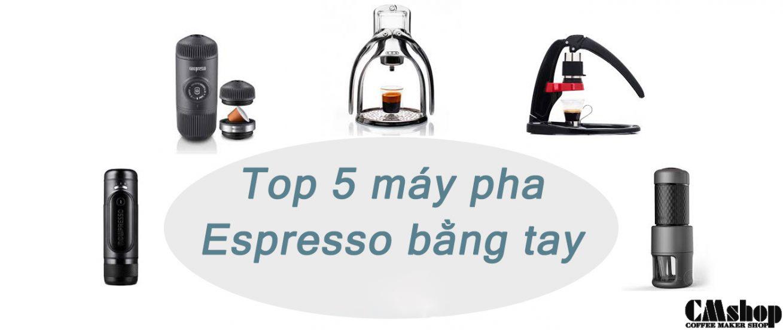 Top 5 máy pha Espresso bằng tay 2018