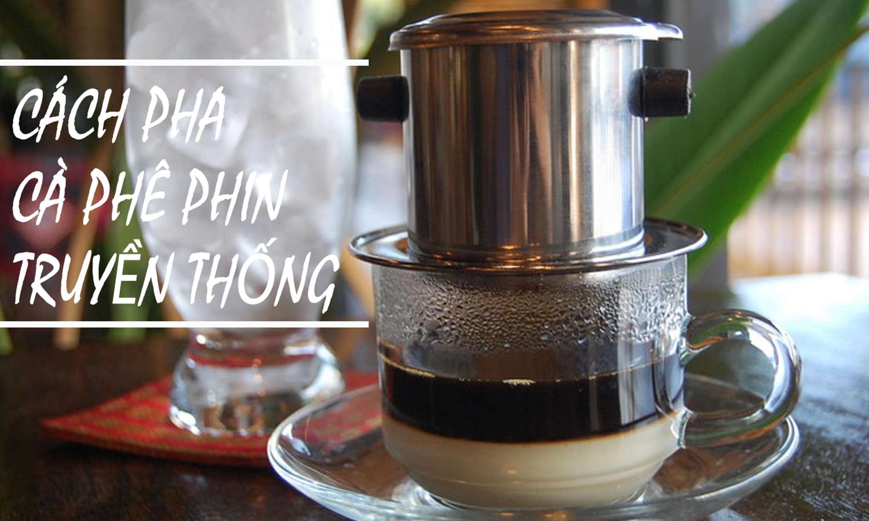 Cách pha cà phê phin truyền thống..