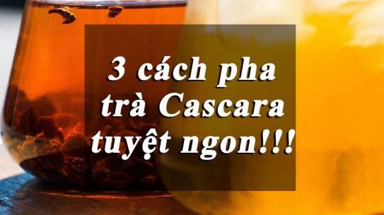 3 Cách pha trà từ vỏ quả cà phê (Cascara) tuyệt ngon!!!