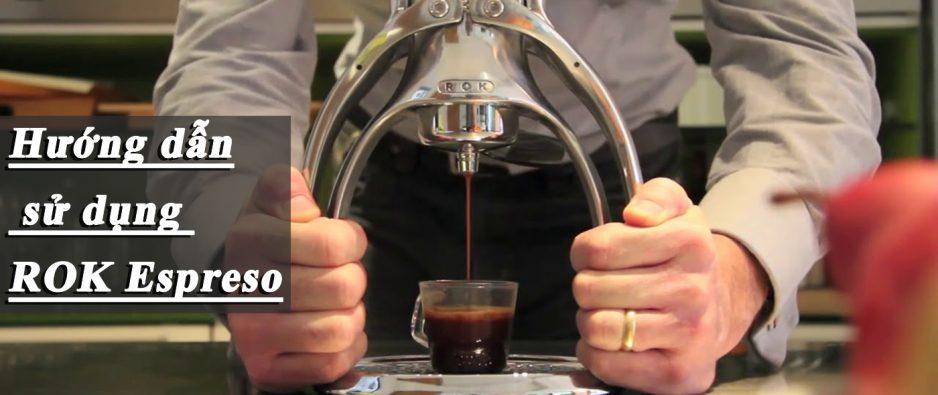 Hướng dẫn sử dụng máy pha Espresso ROK