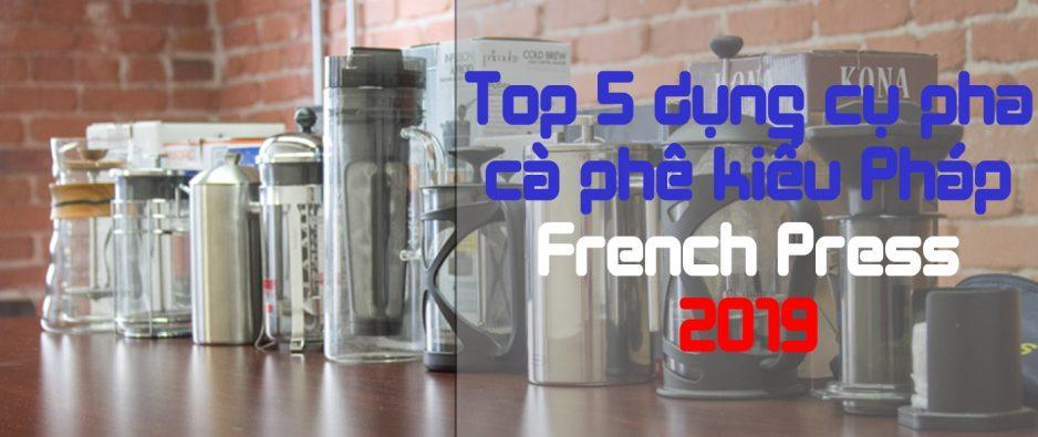 Top 5 dụng cụ pha cà phê kiểu Pháp - French Press.