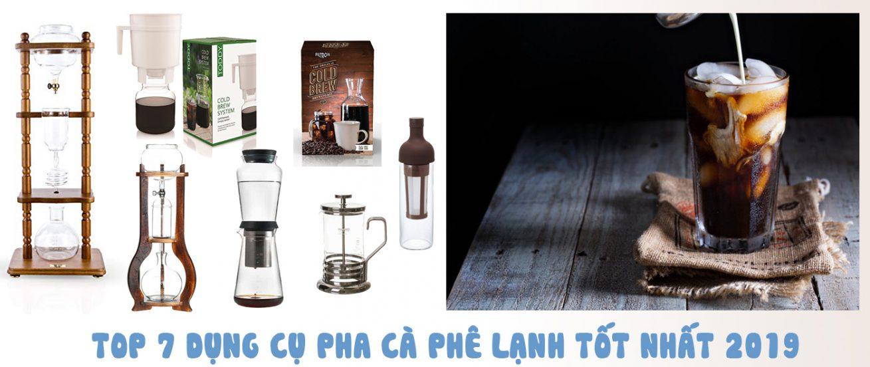 Top 7 dụng cụ pha cà phê lạnh tốt nhất 2019