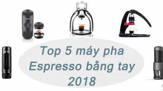 Top 5 máy pha cà phê Espresso nén bằng tay tốt nhất năm 2018