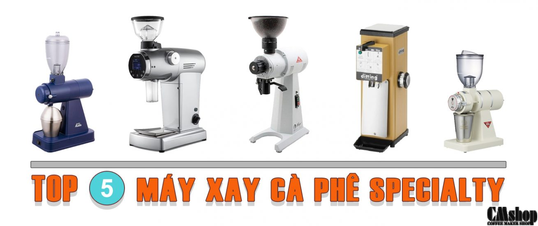 Top 5 máy xay cà phê Đặc Sản Specialty